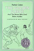 Cover of the book The Golden Fleece and the Heroes Who Lived Before Achilles by Padraic Colum