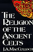 Cover of the book The Religion of the Ancient Celts by J.A. MacCulloch