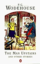 Cover of the book The Man Upstairs and Other Stories by P.G. Wodehouse