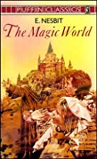 Cover of the book The Magic World by E. (Edith) Nesbit