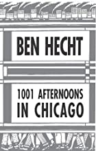 Cover of the book A Thousand and One Afternoons in Chicago by Ben Hecht