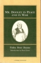 Cover of the book Mr. Dooley in peace and in war by Finley Peter Dunne