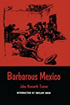 Cover of the book Barbarous Mexico by John Kenneth Turner