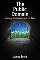 cover for book The Public Domain: Enclosing the Commons of the Mind