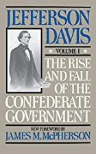 Cover of the book The rise and fall of the Confederate government by Jefferson Davis