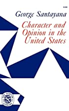 Cover of the book Character and opinion in the United States by George Santayana