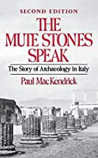 Cover of the book The Mute Stones Speak by Paul Lachlan MacKendrick