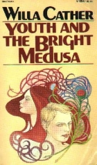 Another cover of the book Youth and the Bright Medusa by Willa Sibert Cather