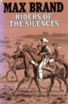 Cover of the book Riders of the Silences by Max Brand