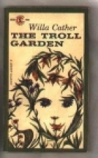 Cover of the book The troll garden by Willa Cather