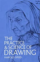 Cover of the book The Practice and Science of Drawing by Harold Speed