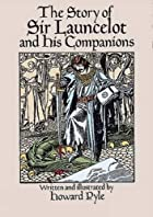 Cover of the book The story of Sir Launcelot and his companions by Howard Pyle