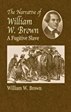 Cover of the book The Narrative of William W. Brown, a Fugitive Slave by William Wells Brown