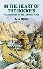 Cover of the book In the Heart of the Rockies by G.A. Henty