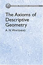 Cover of the book The axioms of descriptive geometry by Alfred North Whitehead