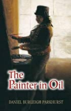 Another cover of the book The Painter in Oil by Daniel Burleigh Parkhurst