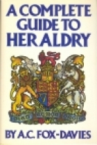 Cover of the book A complete guide to heraldry by Arthur Charles Fox-Davies