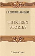 Cover of the book Thirteen stories by R. B. (Robert Bontine) Cunninghame Graham