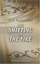Cover of the book The shifting of the fire by Ford Madox Ford