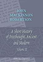 Cover of the book A short history of freethought, ancient and modern by J. M. (John Mackinnon) Robertson