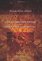 Cover of the book A history and description of Roman political institutions by Frank Frost Abbott