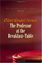 Cover of the book The Professor at the Breakfast-Table by Oliver Wendell Holmes