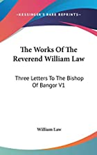 Cover of the book The works of the Reverend William Law by William Law