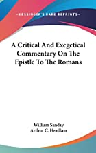 Cover of the book A critical and exegetical commentary on the Epistle to the Romans by W. (William) Sanday