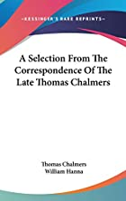 Cover of the book A selection from the correspondence of the late Thomas Chalmers by Thomas Chalmers