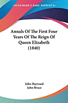 Cover of the book Annals of the first four years of the reign of Queen Elizabeth by John Hayward