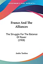 Cover of the book France and the alliances: the struggle for the balance of power by André Tardieu