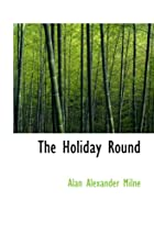 Cover of the book The Holiday Round by A.A. Milne