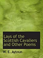 Cover of the book Lays of the Scottish cavaliers by William Edmondstoune Aytoun