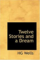 Cover of the book Twelve Stories and a Dream by H.G. Wells