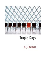Cover of the book Tropic Days by E.J. Banfield