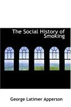 Cover of the book The Social History of Smoking by George Latimer Apperson