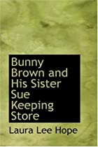 Cover of the book Bunny Brown and His Sister Sue Keeping Store by Laura Lee Hope
