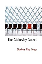 Cover of the book The Stokesley Secret by Charlotte Mary Yonge