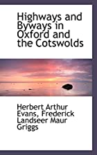 Cover of the book Highways and byways in Oxford and the Cotswolds by Herbert Arthur Evans