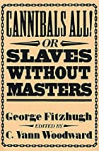 Cover of the book Cannibals all! or, Slaves without masters by George Fitzhugh