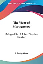 Cover of the book The Vicar of Morwenstow : a life of Robert Stephen Hawker by S. (Sabine) Baring-Gould