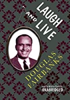 Cover of the book Laugh and Live by Douglas Fairbanks