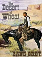 Cover of the book The Desert of Wheat by Zane Grey