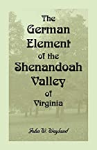 Cover of the book The German element of the Shenandoah Valley of Virginia by John Walter Wayland