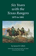 Cover of the book Six years with the Texas rangers, 1875 to 1881 by James B. Gillett