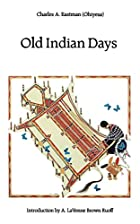 Cover of the book Old Indian Days by Charles A. Eastman