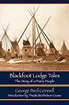 Another cover of the book Blackfoot Lodge Tales by George Bird Grinnell