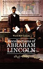 Another cover of the book Recollections of Abraham Lincoln, 1847-1865 by Ward Hill Lamon
