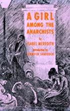 Cover of the book A Girl Among the Anarchists by Isabel Meredith
