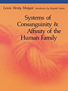 Cover of the book Systems of consanguinity and affinity of the human family by Lewis Henry Morgan